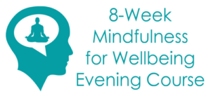 Our next 8-Week Mindfulness for Wellbeing evening course